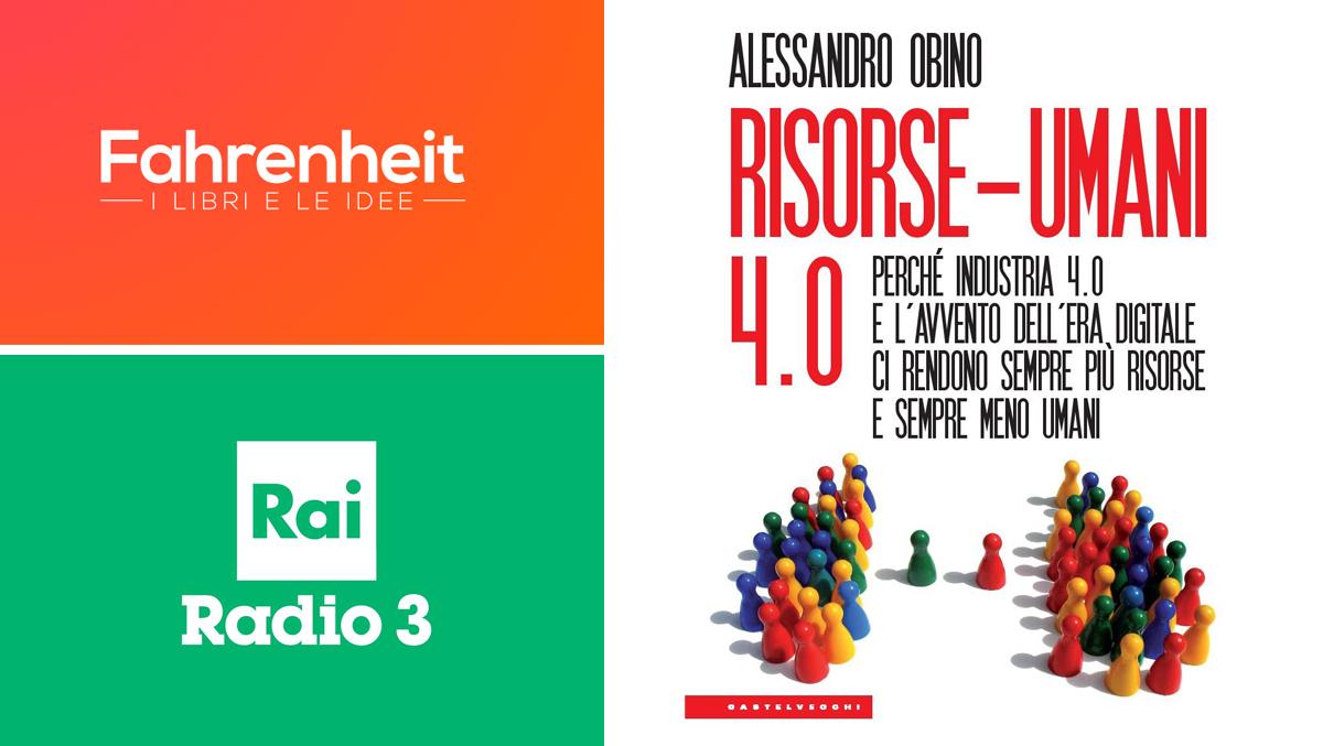 """""""Fahrenheit"""" Rai Radio 3 -  Risorse-Umani 4.0"""